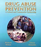 Drug Abuse Prevention : A School and Community Partnership, Wilson, Richard W. and Kolander, Cheryl A., 0763711756