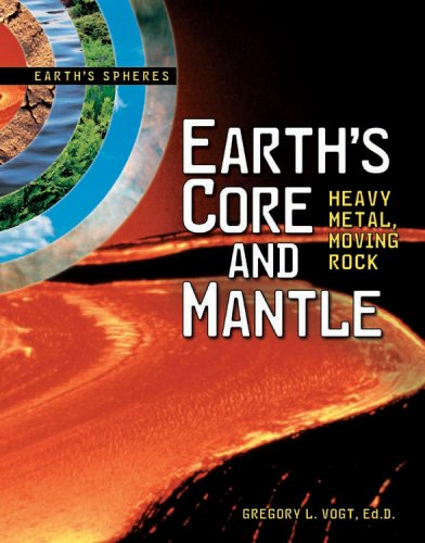 Earth's Core and Mantle: Heavy Metal, Moving Rock (Earth's Spheres) (Metal Sphere Buy)