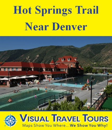Hot Springs Trail Tour Near Denver: A Self-guided Pictorial Sightseeing Tour (Tours4Mobile, Visual Travel Tours Book 121)