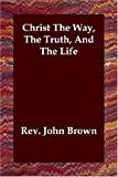 Christ the Way, the Truth, and the Life, John Brown, 1847029337