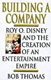 Building a Company: Roy O.Disney and the Creation of an Entertainment Empire