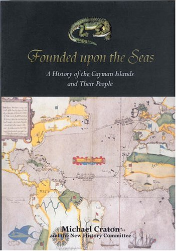 Founded upon the Seas: A History of the Cayman Islands and Their Peoples