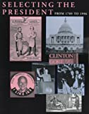 Selecting the President : From 1789 to 1996, Congressional Quarterly, Inc. Staff, 156802312X