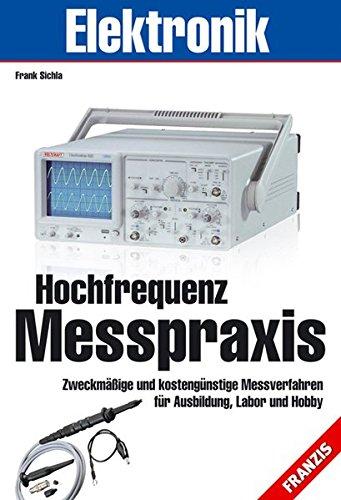 Hochfrequenz Messpraxis: Zweckmäßige und kostengünstige Messverfahren für Ausbildung, Labor und Hobby (Elektronik & Elektrotechnik Bibliothek)