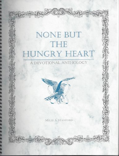 None But the Hungry: A Devotional Anthology (None But The Hungry Heart Miles J Stanford)