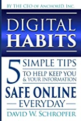 Digital Habits: 5 Simple Tips to Help Keep You & Your Information Safe Online Everyday Paperback