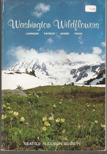 Washington wildflowers, including 1134 species of wildflowers most commonly found in the State of Washington and adjacent areas of Oregon, Idaho, and British Columbia, (The Trailside series), Larrison, Earl J
