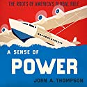 A Sense of Power: The Roots of America's Global Role Audiobook by John A. Thompson Narrated by James Killavey