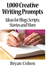 1,000 Creative Writing Prompts: Ideas for Blogs, Scripts, Stories and More Paperback