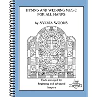 Hymns and Wedding Music for All Harps: Each Arranged for Beginning and Advanced Harpers (Sylvia Woods Multi-Level Harp Books)