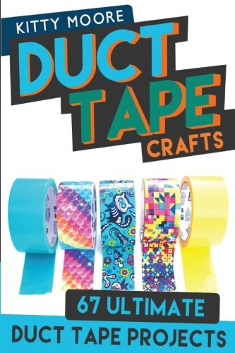 Duct Tape Crafts (3rd Edition): 67 Ultimate Duct Tape Crafts - For Purses, Wallets & Much More! -
