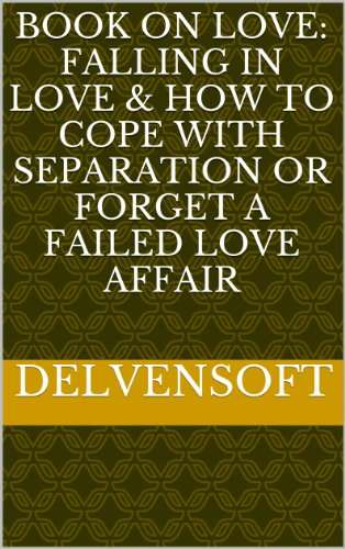 Book on Love: Falling in Love & How to Cope with Separation or Forget a Failed Love Affair