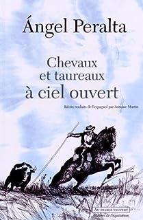 Chevaux et taureaux à ciel ouvert, Peralta, Angel (Ed.)