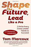 img - for Shape the Future, Lead Like a Pro: 3 Skills Every Great Leader Needs to Succeed - with Authentic Leadership book / textbook / text book