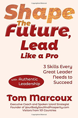 Shape the Future, Lead Like a Pro: 3 Skills Every Great Leader Needs to Succeed - with Authentic Leadership