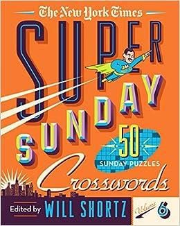 The New York Times Super Sunday Crosswords Volume 6 50 Sunday Puzzles The New York Times Shortz Will 9781250253101 Amazon Com Books