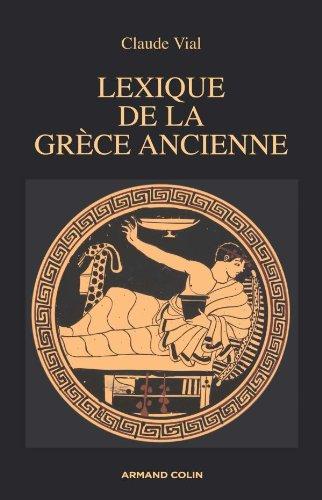 Lexique de la Grèce ancienne - Claude Vial