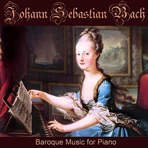 Baroque Music for Piano: Works Of Johann Sebastian Bach (Music Piano Bach)