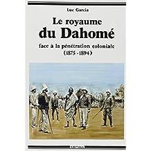 Le Royaume du Dahome Face a la Penetration Coloniale