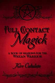 Full Contact Magick: A Book of Shadows for the Wiccan Warrior by [Cuhulain, Kerr]
