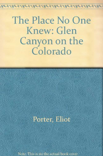 The Place No One Knew: Glen Canyon on the Colorado (25th Anniversary Commemorative Edition)