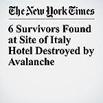 6 Survivors Found at Site of Italy Hotel Destroyed by Avalanche | Elisabetta Povoledo