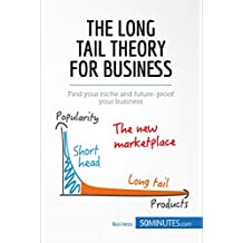 The Long Tail Theory for Business: Find your niche and future-proof your business (Management & Marketing Book 26) (English Edition)