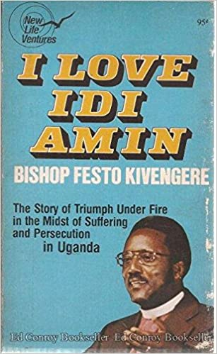 I Love Idi Amin: The Story of Triumph under Fire in the Midst of
