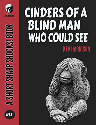 (Cinders Of A Blind Man Who Could See (Short Sharp Shocks! Book 13))