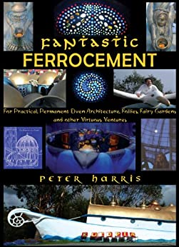 Fantastic Ferrocement - For Practical, permanent Elven Architecture, Follies, Fairy Gardens and Other Virtuous Ventures by [Harris, Peter]