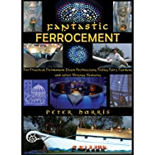 Fantastic Ferrocement - For Practical, permanent Elven Architecture, Follies, Fairy Gardens and Other Virtuous Ventures