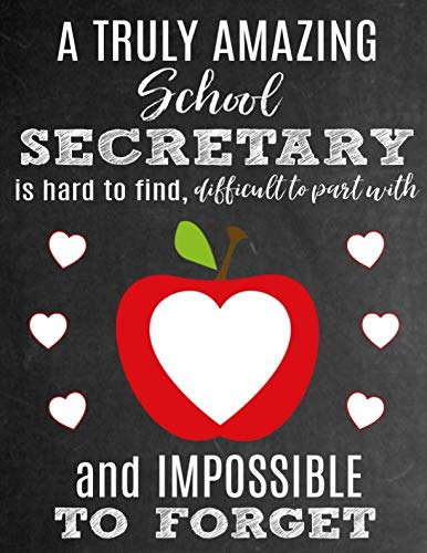 (A Truly Amazing School Secretary Is Hard To Find, Difficult To Part With And Impossible To Forget: Thank You Appreciation Gift for School Secretaries: ... | Diary for World's Best School Secretary)