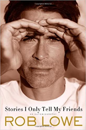 Stories i only tell my friends: an autobiography: rob lowe.