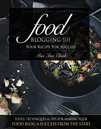 Pdf Photography Food Blogging 101 – Your Recipe for Success: Tools, Techniques & Tips For Making Your Food Blog A Success From The Start