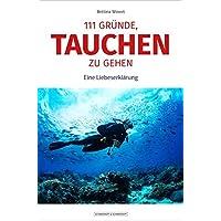 111 Gründe, tauchen zu gehen: Eine Liebeserklärung an die Unterwasserwelt