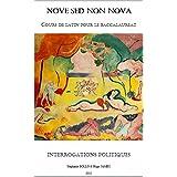 Nove Sed Non Nova - Interrogations politiques: Cours de latin pour la baccalauréat (French Edition)