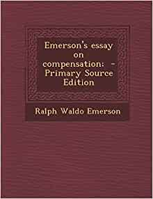 best ideas about ralph waldo emerson essay on compensation ralph waldo emerson s essay on compensation eighty six inc