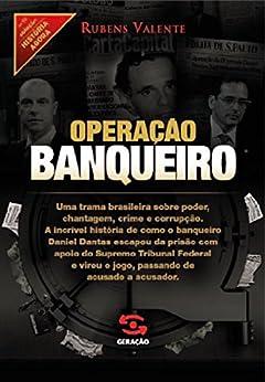Operação banqueiro: As provas secretas do caso Satiagraha (História Agora) por [Valente, Rubens]