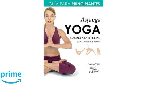 Yoga. Camino a la felicidad. Guía para principiantes ...