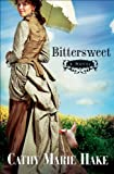 Bittersweet by Cathy Marie Hake front cover