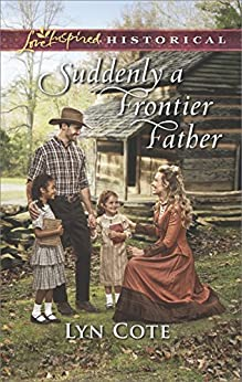 Suddenly a Frontier Father (Wilderness Brides) by [Cote, Lyn]