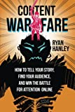 Content Warfare: How to find your audience, tell your story and win the battle for attention online