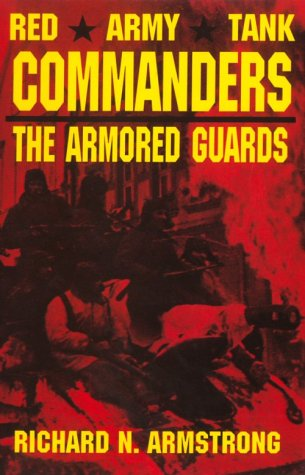 - Red Army Tank Commanders: The Armored Guards (Schiffer Military Aviation History)