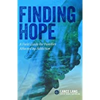 Finding Hope: A Field Guide for Families Affected by Addiction
