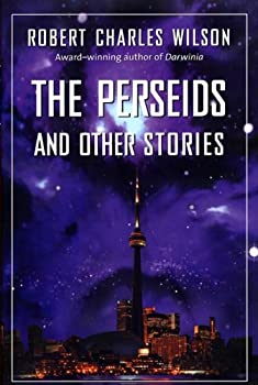 The Perseids and Other Stories by Robert Charles Wilson