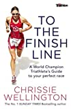 To the Finish Line: A World Champion Triathlete's Guide To Your Perfect Race