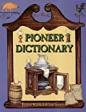 Pioneer Dictionary, Bobbie Kalman and Jane Lewis, 0865054207