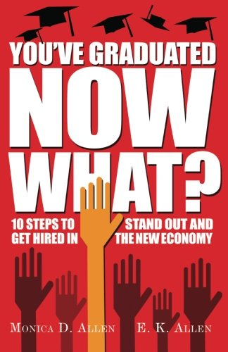 Download You've Graduated. Now What?: 10 Steps to Stand Out and Get Hired in The New Economy PDF