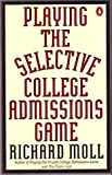 img - for Playing the Selective College Admissions Game by Richard Moll (1994-04-01) book / textbook / text book
