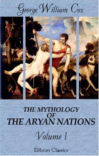 The Mythology of the Aryan Nations: Volume 1